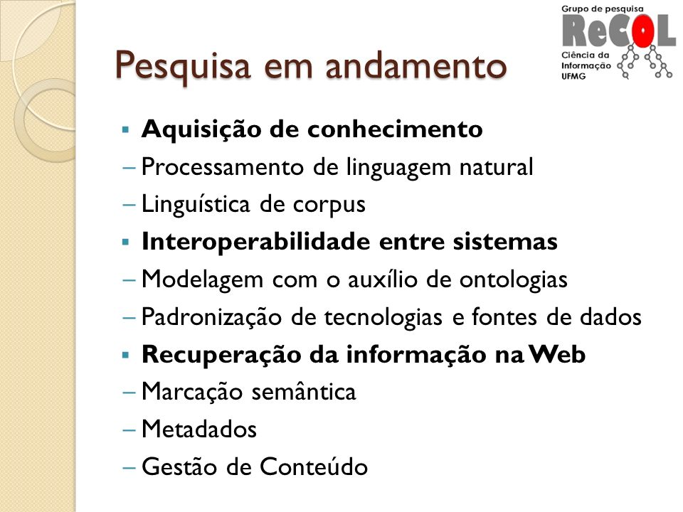 Pesquisa em andamento Aquisição de conhecimento Processamento de linguagem natural Linguística de corpus Interoperabilidade entre sistemas Modelagem c