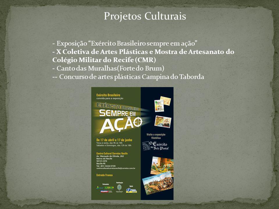 Projetos Culturais - Exposição Exército Brasileiro sempre em ação - X Coletiva de Artes Plásticas e Mostra de Artesanato do Colégio Militar do Recife (CMR) - Canto das Muralhas(Forte do Brum) -- Concurso de artes plásticas Campina do Taborda
