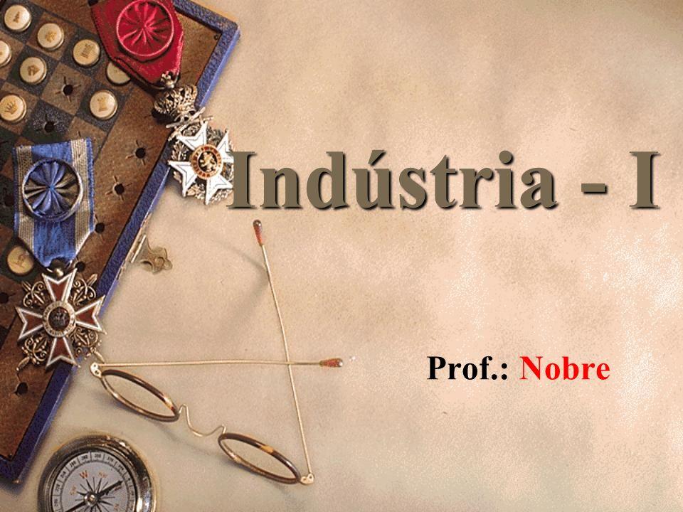 Indústria - I Prof.: Nobre