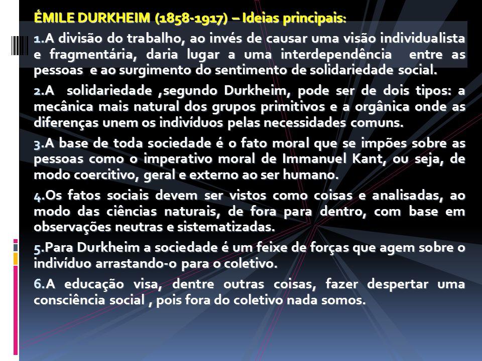 ÉMILE DURKHEIM (1858-1917) – Ideias principais : 1. A divisão do trabalho, ao invés de causar uma visão individualista e fragmentária, daria lugar a u