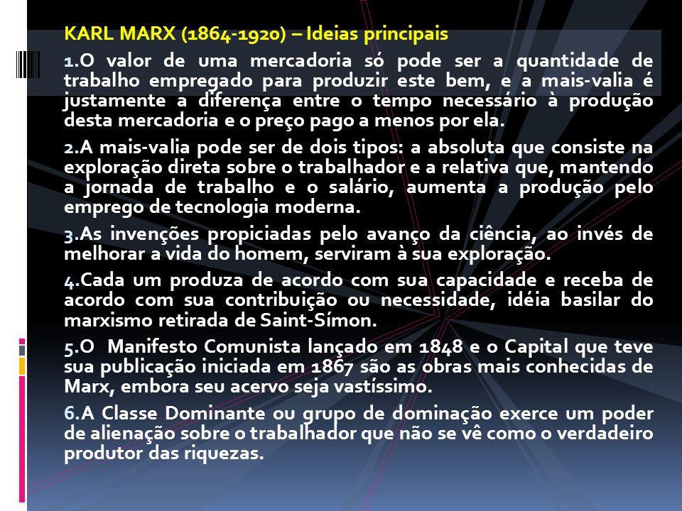KARL MARX (1864-1920) – Ideias principais 1. O valor de uma mercadoria só pode ser a quantidade de trabalho empregado para produzir este bem, e a mais