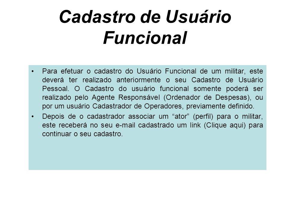 Cadastro de Usuário Funcional Para efetuar o cadastro do Usuário Funcional de um militar, este deverá ter realizado anteriormente o seu Cadastro de Us