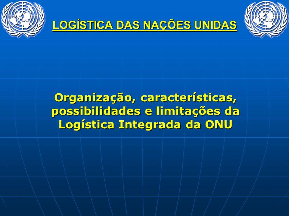 LOGÍSTICA DAS NAÇÕES UNIDAS Organização, características, possibilidades e limitações da Logística Integrada da ONU