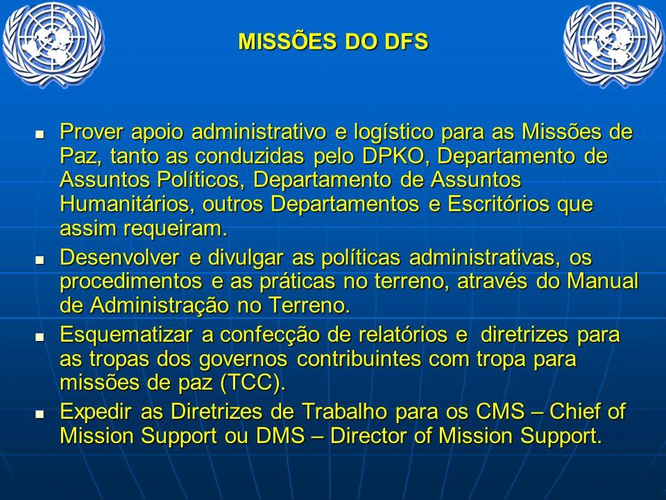 MISSÕES DO DFS Prover apoio administrativo e logístico para as Missões de Paz, tanto as conduzidas pelo DPKO, Departamento de Assuntos Políticos, Depa