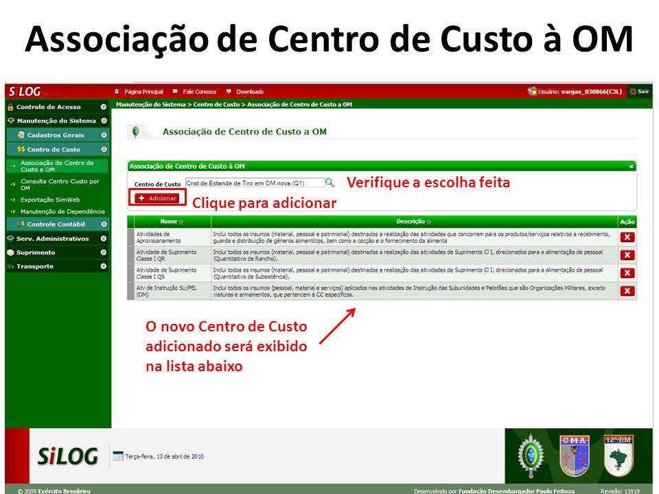 Verifique a escolha feita Clique para adicionar O novo Centro de Custo adicionado será exibido na lista abaixo Associação de Centro de Custo à OM