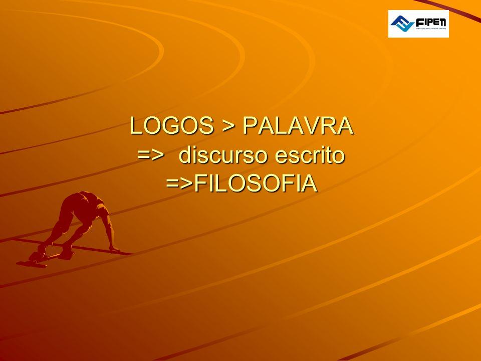 LOGOS > PALAVRA => discurso escrito =>FILOSOFIA
