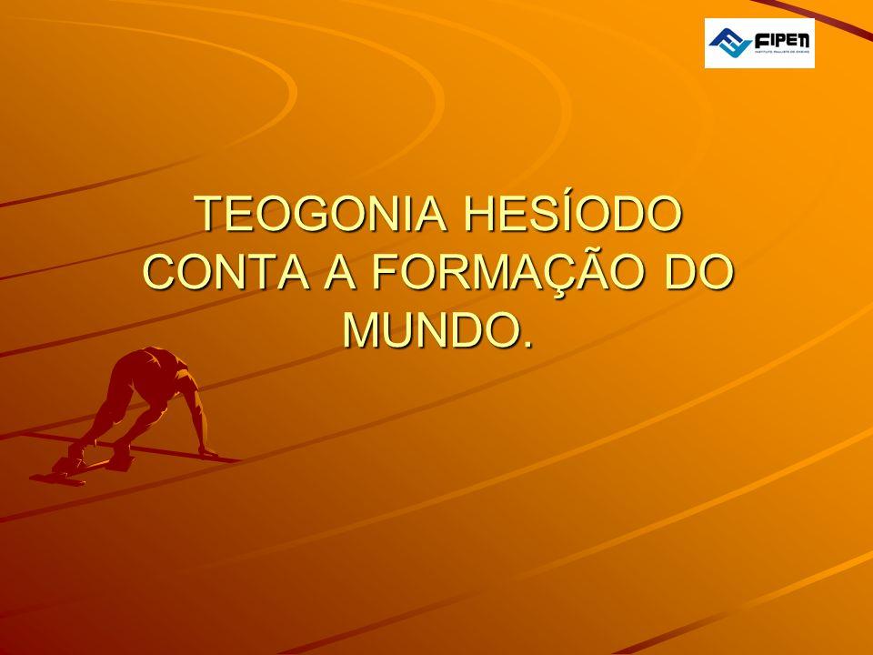 TEOGONIA HESÍODO CONTA A FORMAÇÃO DO MUNDO.