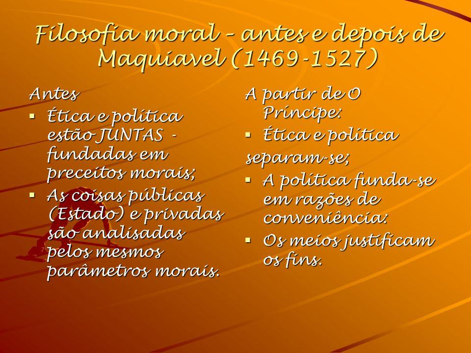 Filosofia moral – antes e depois de Maquiavel (1469-1527) Antes Ética e política estão JUNTAS - fundadas em preceitos morais; Ética e política estão J