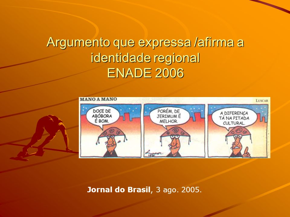 Argumento que expressa /afirma a identidade regional ENADE 2006 Jornal do Brasil, 3 ago. 2005.
