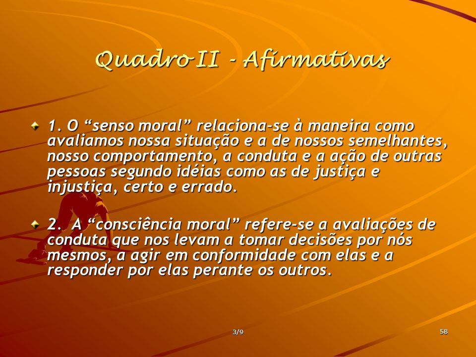3/9 58 Quadro II - Afirmativas 1. O senso moral relaciona-se à maneira como avaliamos nossa situação e a de nossos semelhantes, nosso comportamento, a