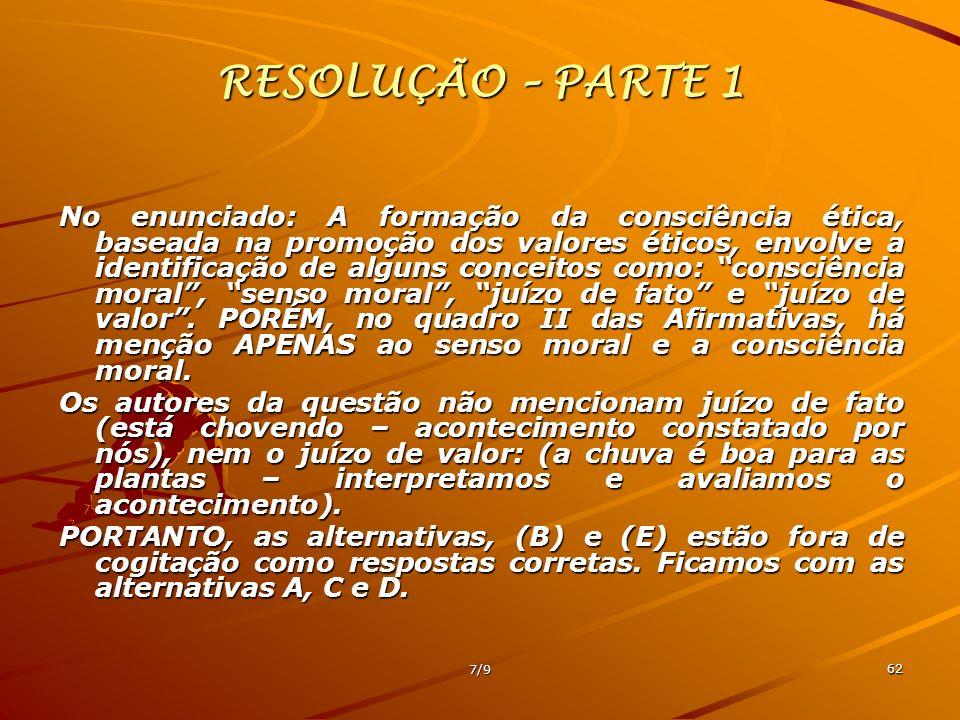 7/9 62 RESOLUÇÃO – PARTE 1 No enunciado: A formação da consciência ética, baseada na promoção dos valores éticos, envolve a identificação de alguns co