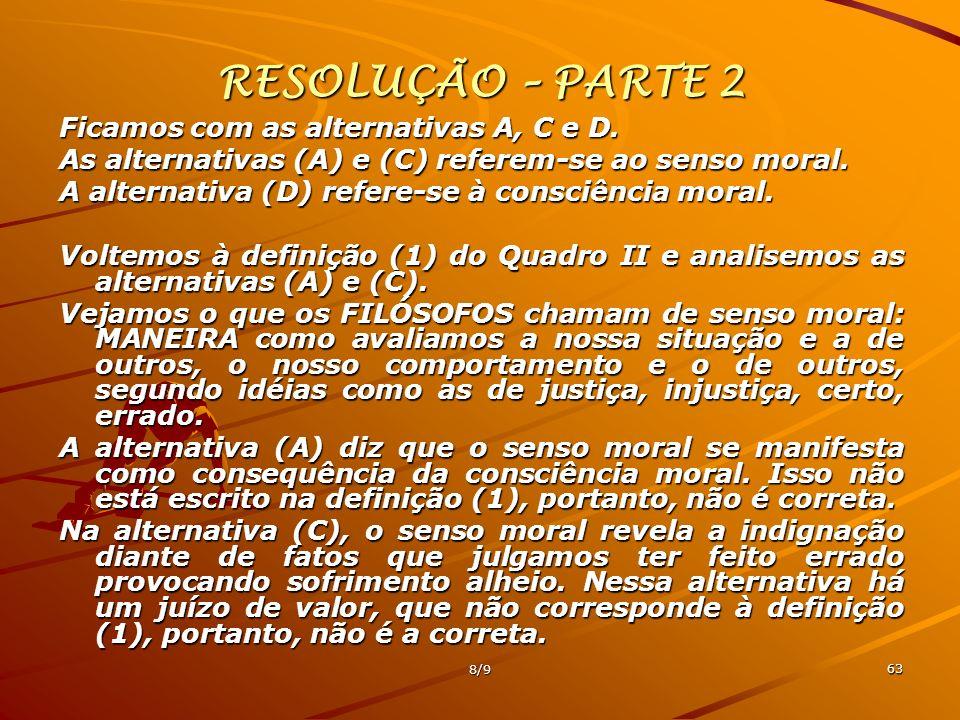 8/9 63 RESOLUÇÃO – PARTE 2 Ficamos com as alternativas A, C e D. As alternativas (A) e (C) referem-se ao senso moral. A alternativa (D) refere-se à co