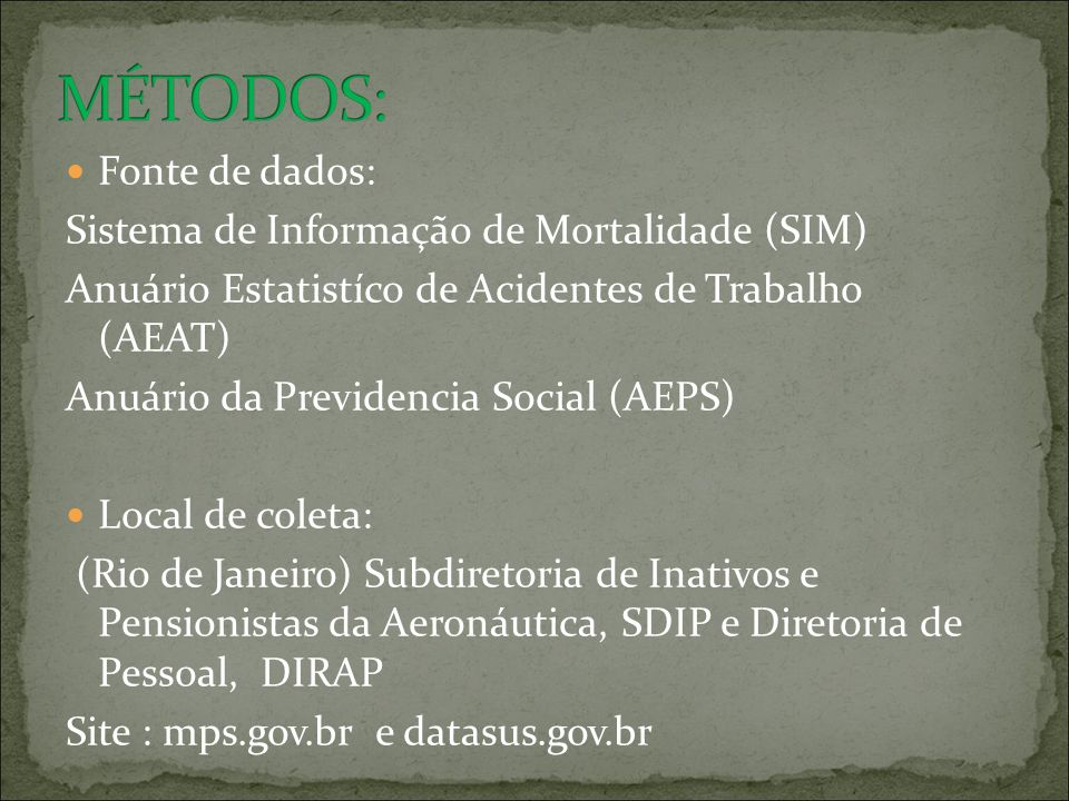 Fonte de dados: Sistema de Informação de Mortalidade (SIM) Anuário Estatistíco de Acidentes de Trabalho (AEAT) Anuário da Previdencia Social (AEPS) Lo