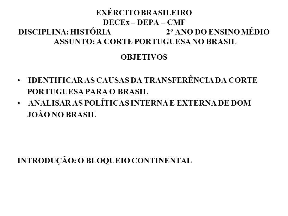 EXÉRCITO BRASILEIRO DECEx – DEPA – CMF DISCIPLINA: HISTÓRIA 2º ANO DO ENSINO MÉDIO ASSUNTO: A CORTE PORTUGUESA NO BRASIL OBJETIVOS IDENTIFICAR AS CAUS