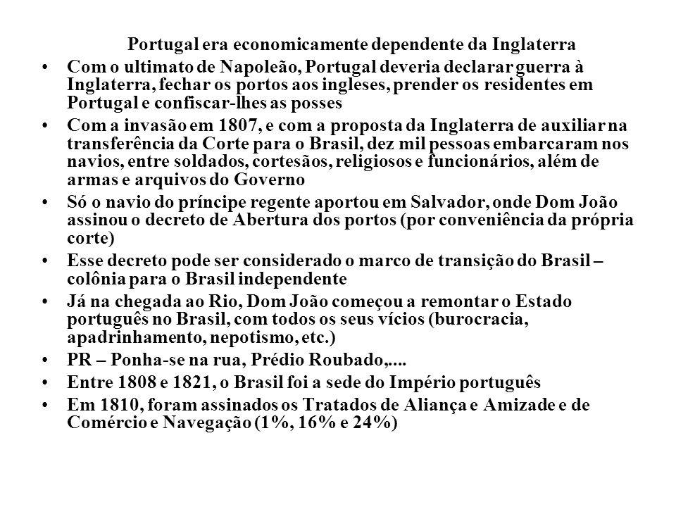 Portugal era economicamente dependente da Inglaterra Com o ultimato de Napoleão, Portugal deveria declarar guerra à Inglaterra, fechar os portos aos i