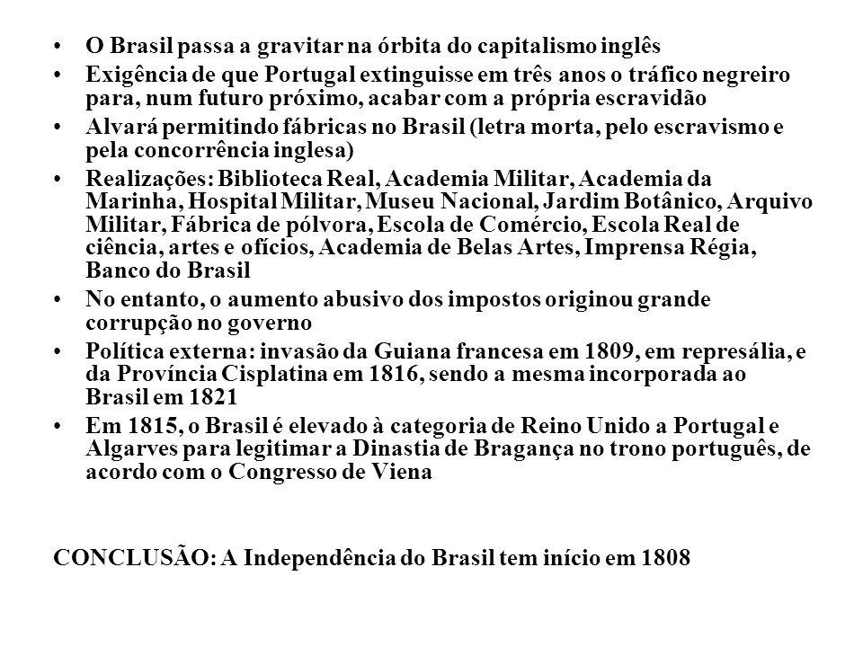 O Brasil passa a gravitar na órbita do capitalismo inglês Exigência de que Portugal extinguisse em três anos o tráfico negreiro para, num futuro próxi