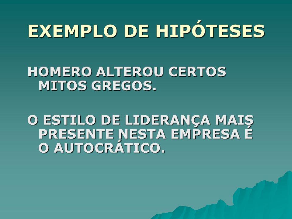 EXEMPLO DE HIPÓTESES HOMERO ALTEROU CERTOS MITOS GREGOS. O ESTILO DE LIDERANÇA MAIS PRESENTE NESTA EMPRESA É O AUTOCRÁTICO.