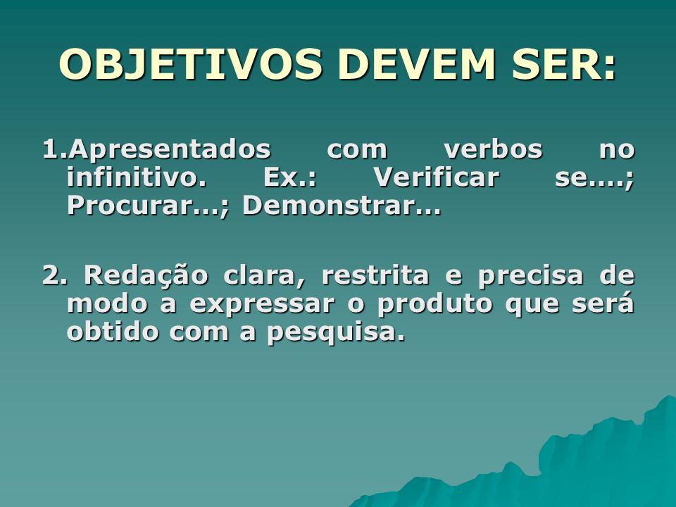 OBJETIVOS DEVEM SER: 1.Apresentados com verbos no infinitivo. Ex.: Verificar se….; Procurar…; Demonstrar… 2. Redação clara, restrita e precisa de modo