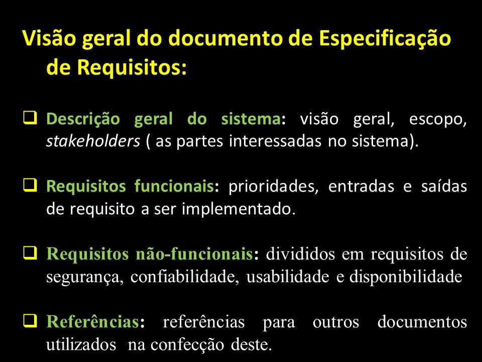 Visão geral do documento de Especificação de Requisitos: Descrição geral do sistema: visão geral, escopo, stakeholders ( as partes interessadas no sis