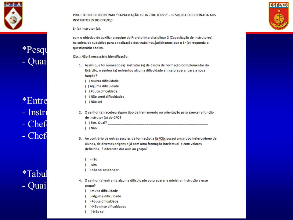 Vídeo *Pesquisa (questionário) - Quais os principais desafios enfrentados? *Entrevistas - Instrutor-chefe - Chefe da STE - Chefe da Seção Psicopedagóg