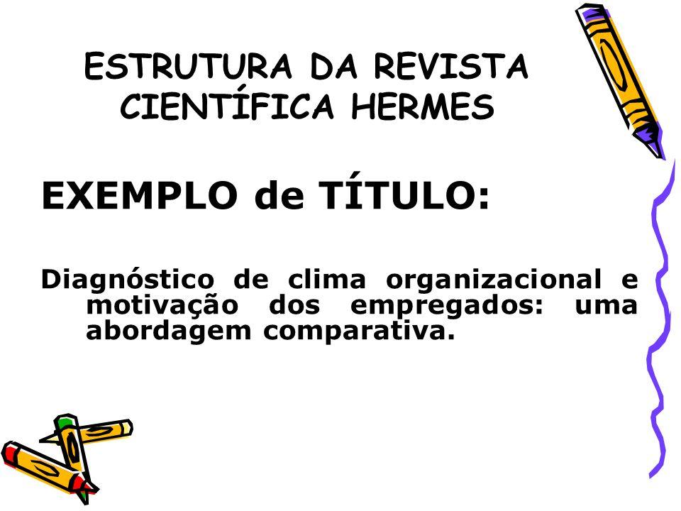 ESTRUTURA DA REVISTA CIENTÍFICA HERMES EXEMPLO de TÍTULO: Diagnóstico de clima organizacional e motivação dos empregados: uma abordagem comparativa.