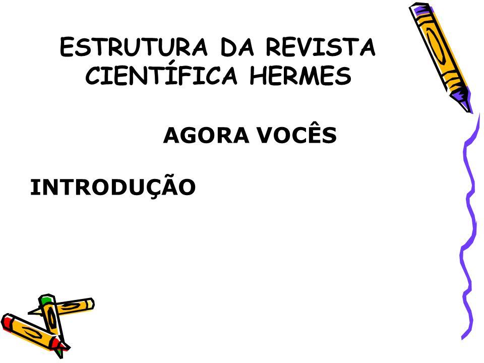 ESTRUTURA DA REVISTA CIENTÍFICA HERMES AGORA VOCÊS INTRODUÇÃO