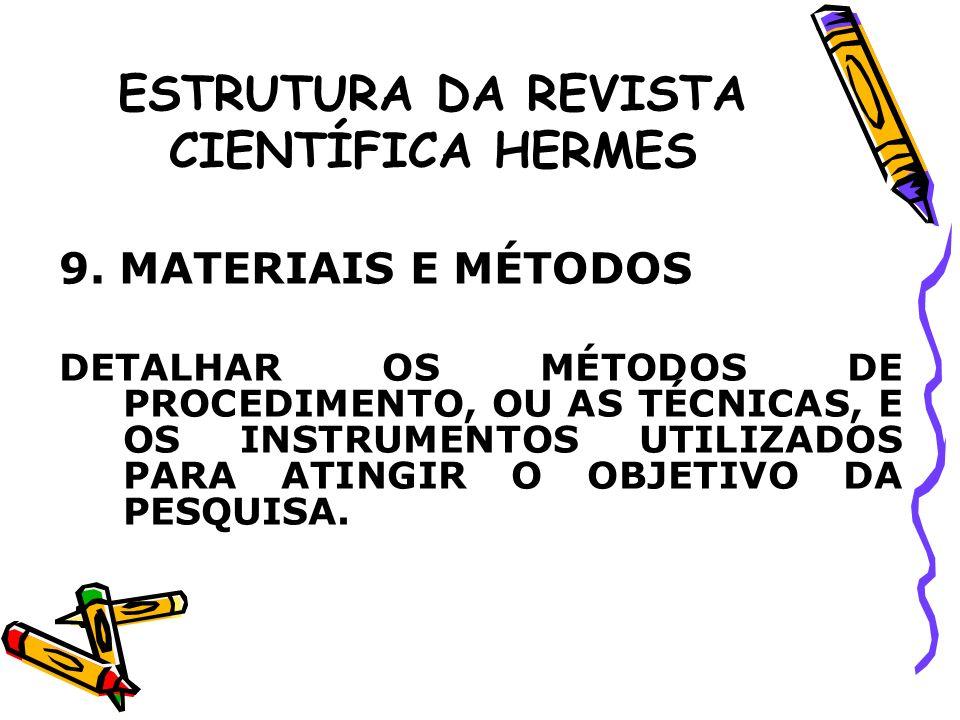ESTRUTURA DA REVISTA CIENTÍFICA HERMES 9. MATERIAIS E MÉTODOS DETALHAR OS MÉTODOS DE PROCEDIMENTO, OU AS TÉCNICAS, E OS INSTRUMENTOS UTILIZADOS PARA A
