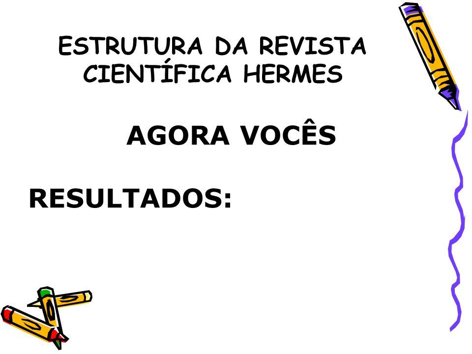 ESTRUTURA DA REVISTA CIENTÍFICA HERMES AGORA VOCÊS RESULTADOS: