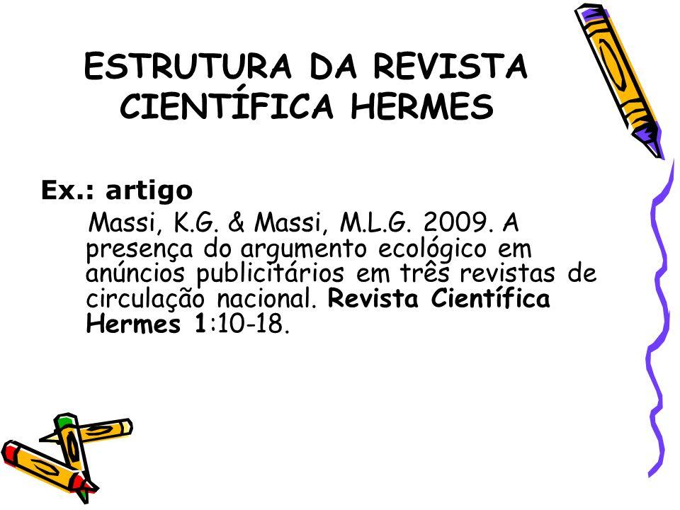 ESTRUTURA DA REVISTA CIENTÍFICA HERMES Ex.: artigo Massi, K.G. & Massi, M.L.G. 2009. A presença do argumento ecológico em anúncios publicitários em tr