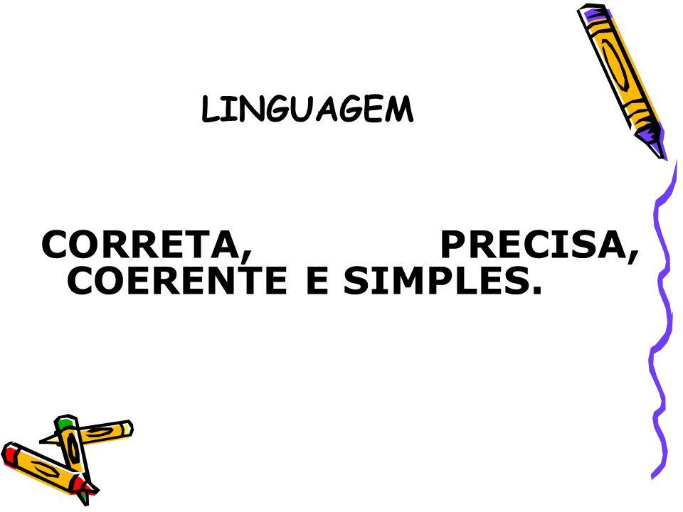 LINGUAGEM CORRETA, PRECISA, COERENTE E SIMPLES.