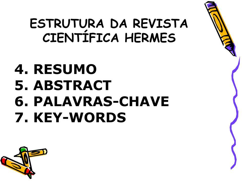 ESTRUTURA DA REVISTA CIENTÍFICA HERMES 4. RESUMO 5. ABSTRACT 6. PALAVRAS-CHAVE 7. KEY-WORDS