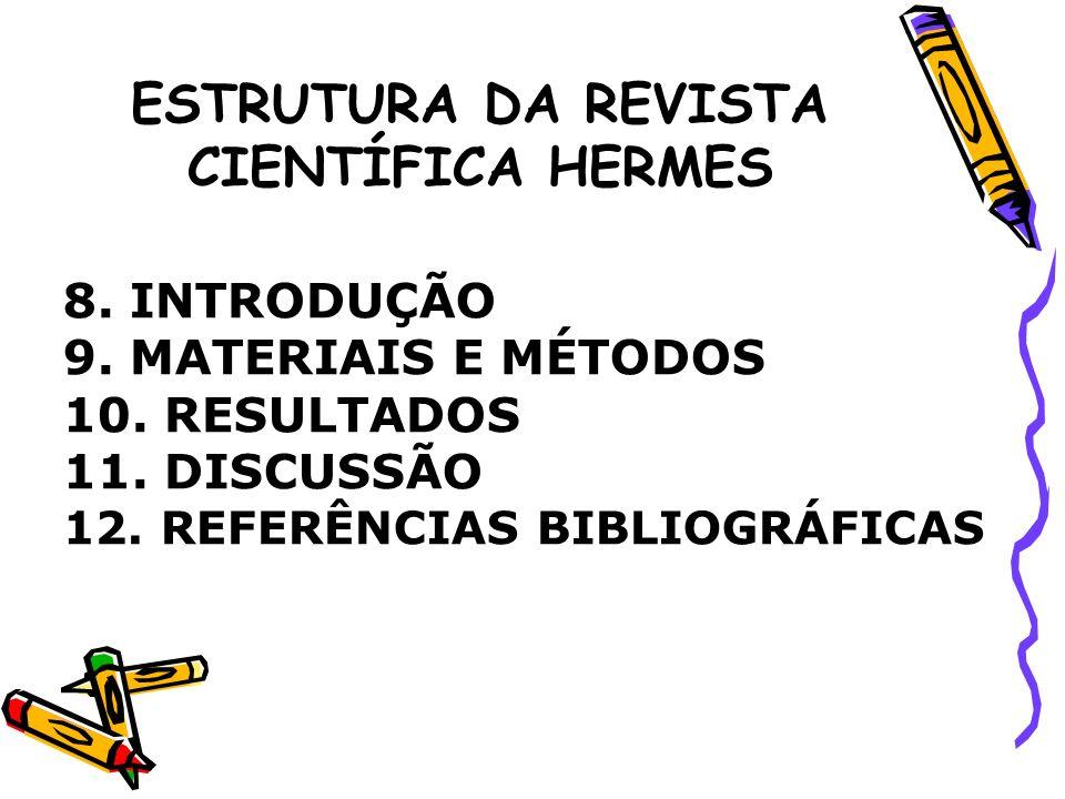 ESTRUTURA DA REVISTA CIENTÍFICA HERMES 8. INTRODUÇÃO 9. MATERIAIS E MÉTODOS 10. RESULTADOS 11. DISCUSSÃO 12. REFERÊNCIAS BIBLIOGRÁFICAS