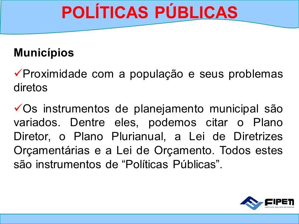 Municípios Proximidade com a população e seus problemas diretos Os instrumentos de planejamento municipal são variados. Dentre eles, podemos citar o P