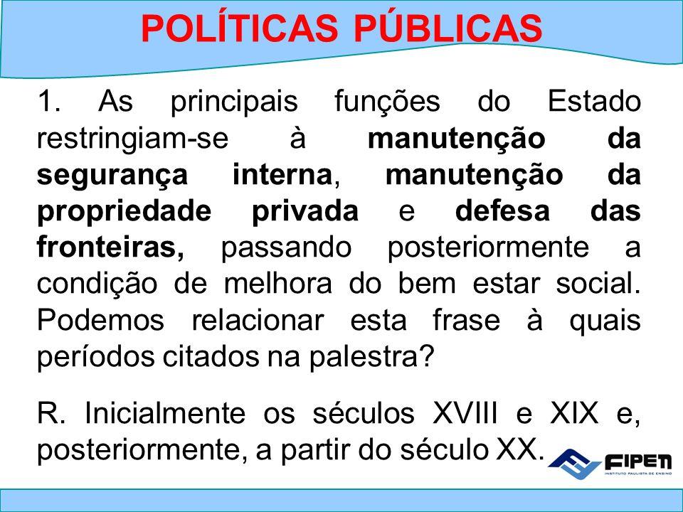 1. As principais funções do Estado restringiam-se à manutenção da segurança interna, manutenção da propriedade privada e defesa das fronteiras, passan