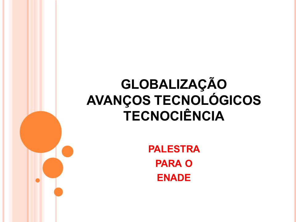 GLOBALIZAÇÃO AVANÇOS TECNOLÓGICOS TECNOCIÊNCIA PALESTRA PARA O ENADE