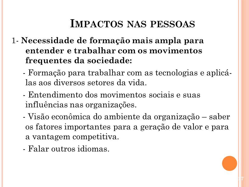 I MPACTOS NAS PESSOAS 1- Necessidade de formação mais ampla para entender e trabalhar com os movimentos frequentes da sociedade: - Formação para traba