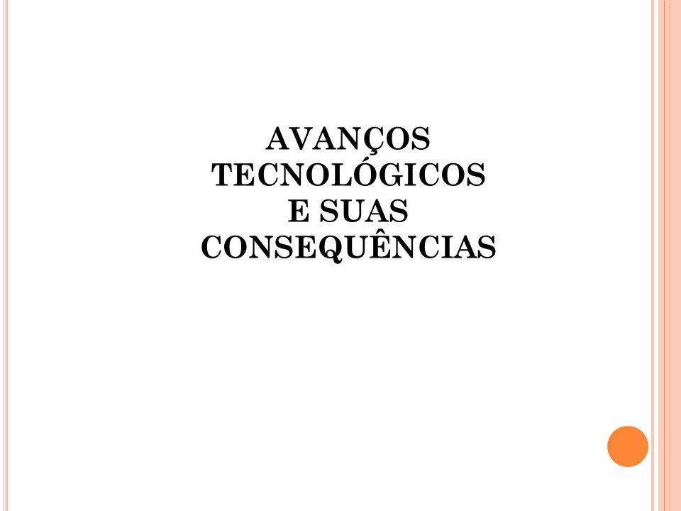 AVANÇOS TECNOLÓGICOS E SUAS CONSEQUÊNCIAS