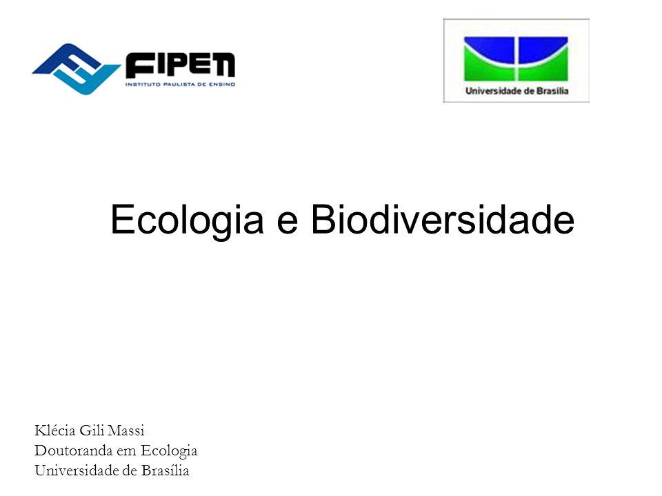 Ecologia e Biodiversidade Klécia Gili Massi Doutoranda em Ecologia Universidade de Brasília
