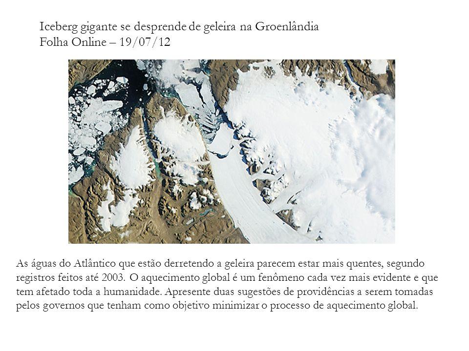 Iceberg gigante se desprende de geleira na Groenlândia Folha Online – 19/07/12 As águas do Atlântico que estão derretendo a geleira parecem estar mais