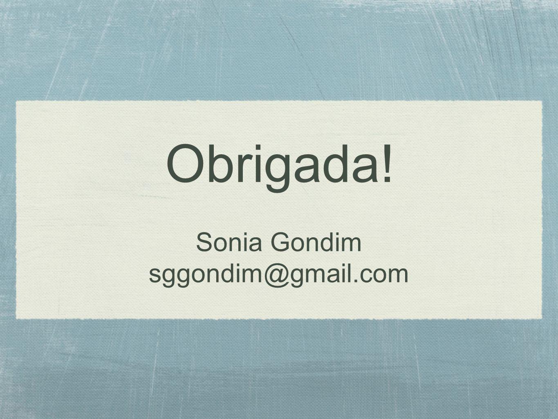 Obrigada! Sonia Gondim sggondim@gmail.com