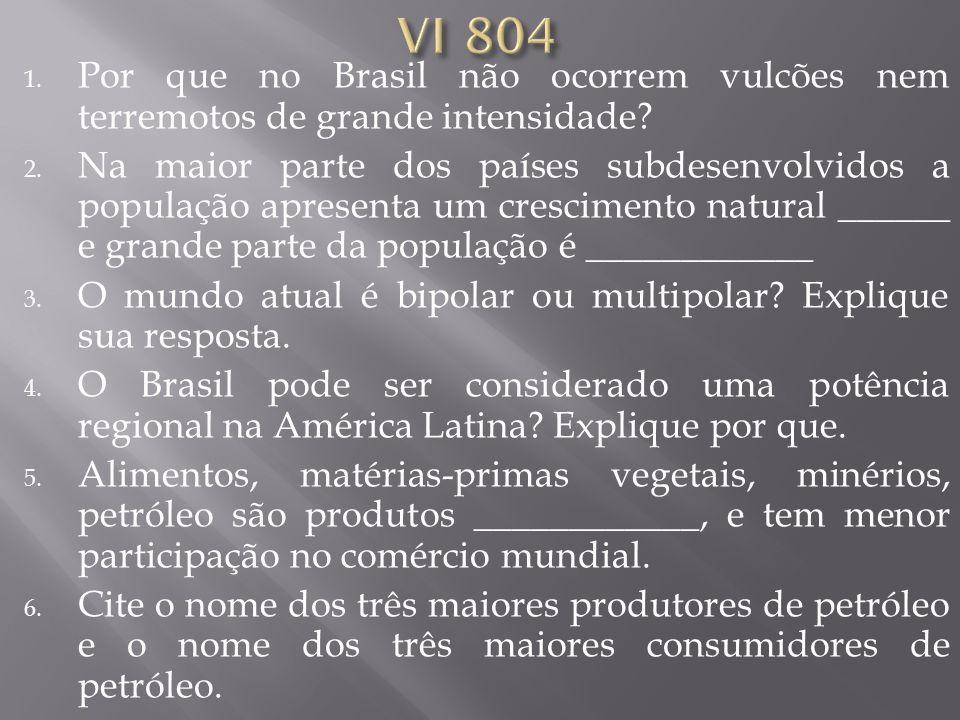 1. Por que no Brasil não ocorrem vulcões nem terremotos de grande intensidade? 2. Na maior parte dos países subdesenvolvidos a população apresenta um