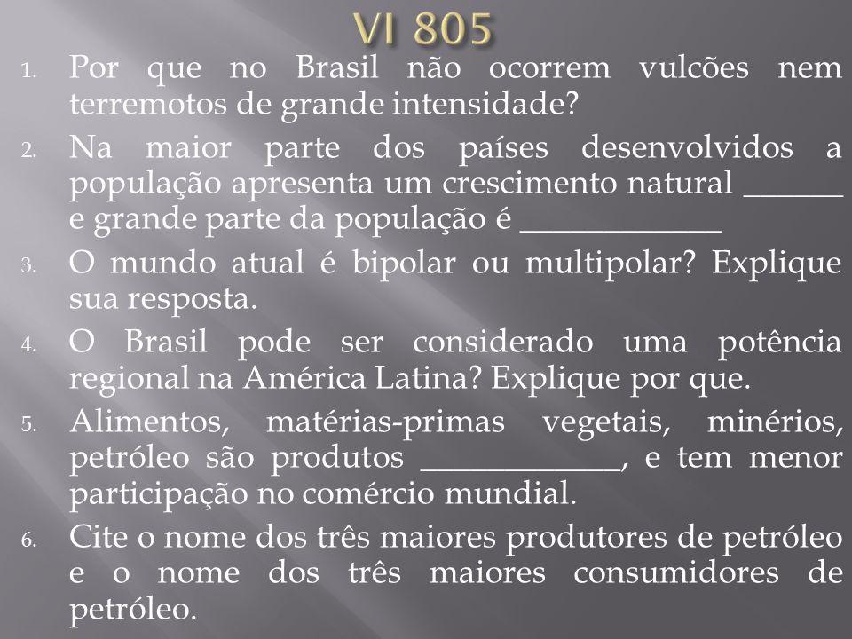 1. Por que no Brasil não ocorrem vulcões nem terremotos de grande intensidade? 2. Na maior parte dos países desenvolvidos a população apresenta um cre
