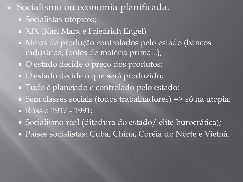 Socialismo ou economia planificada. Socialistas utópicos; XIX (Karl Marx e Friedrich Engel) Meios de produção controlados pelo estado (bancos indústri