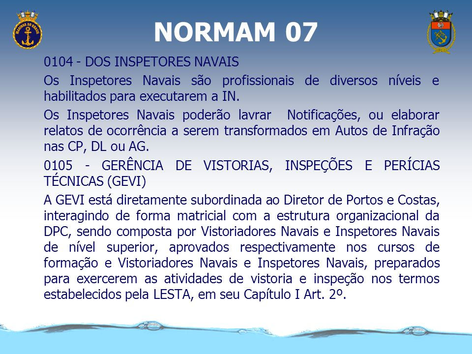 NORMAM 07 0102 - PROPÓSITO DA IN As ações de IN, na fiscalização de Segurança do Tráfego Aquaviário nas Águas Jurisdicionais Brasileiras, visam: c) a