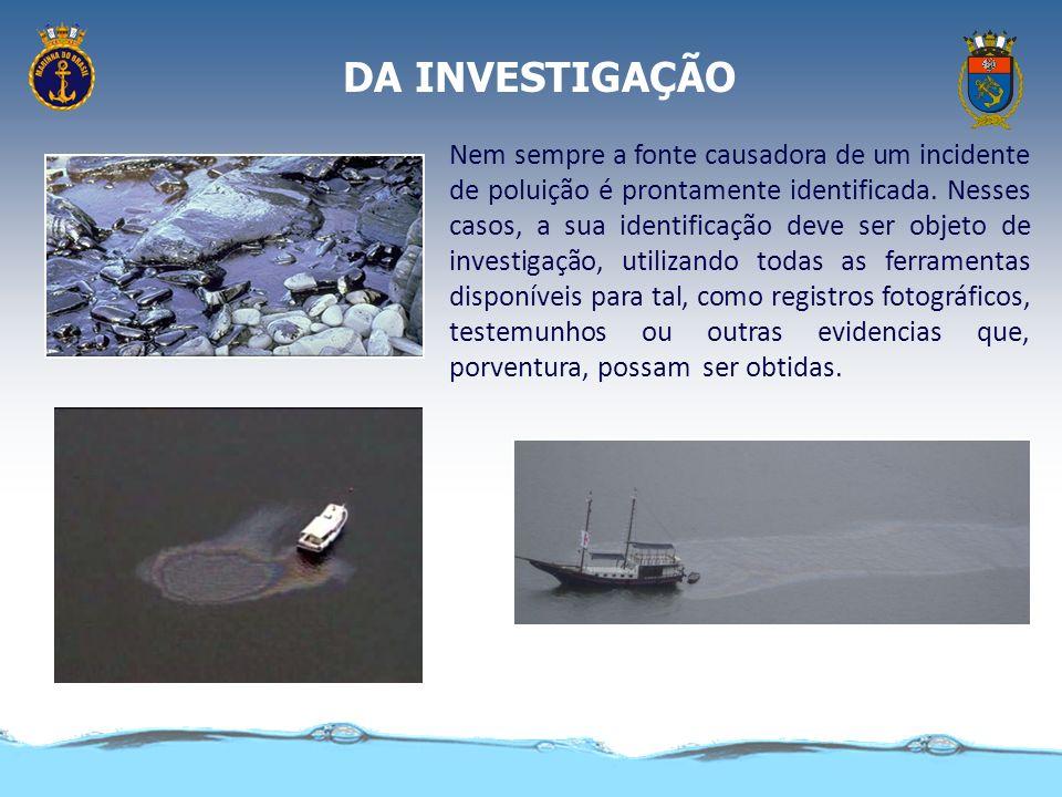 DA INVESTIGAÇÃO Todo lançamento de óleo, lixo e outras substâncias nocivas proveniente de embarcações, plataformas e suas instalações de apoio, quando