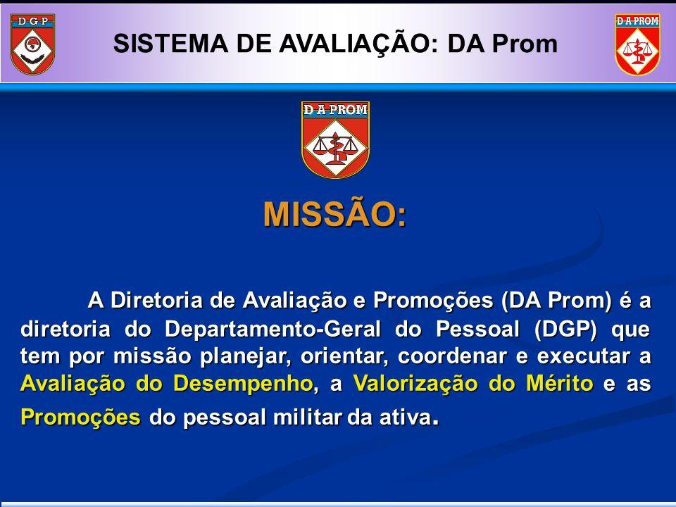 MISSÃO: A Diretoria de Avaliação e Promoções (DA Prom) é a diretoria do Departamento-Geral do Pessoal (DGP) que tem por missão planejar, orientar, coo