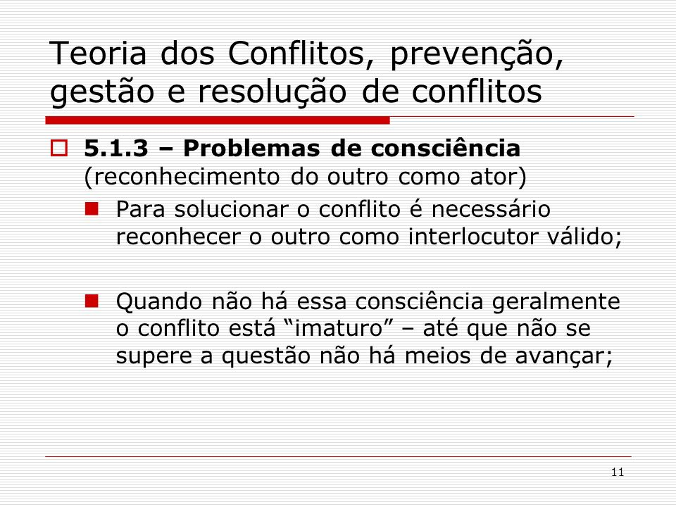 11 Teoria dos Conflitos, prevenção, gestão e resolução de conflitos 5.1.3 – Problemas de consciência (reconhecimento do outro como ator) Para solucion