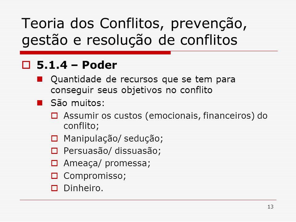 13 Teoria dos Conflitos, prevenção, gestão e resolução de conflitos 5.1.4 – Poder Quantidade de recursos que se tem para conseguir seus objetivos no c