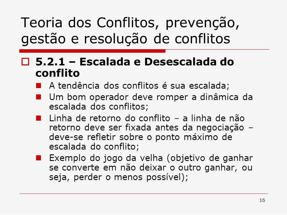 16 Teoria dos Conflitos, prevenção, gestão e resolução de conflitos 5.2.1 – Escalada e Desescalada do conflito A tendência dos conflitos é sua escalad