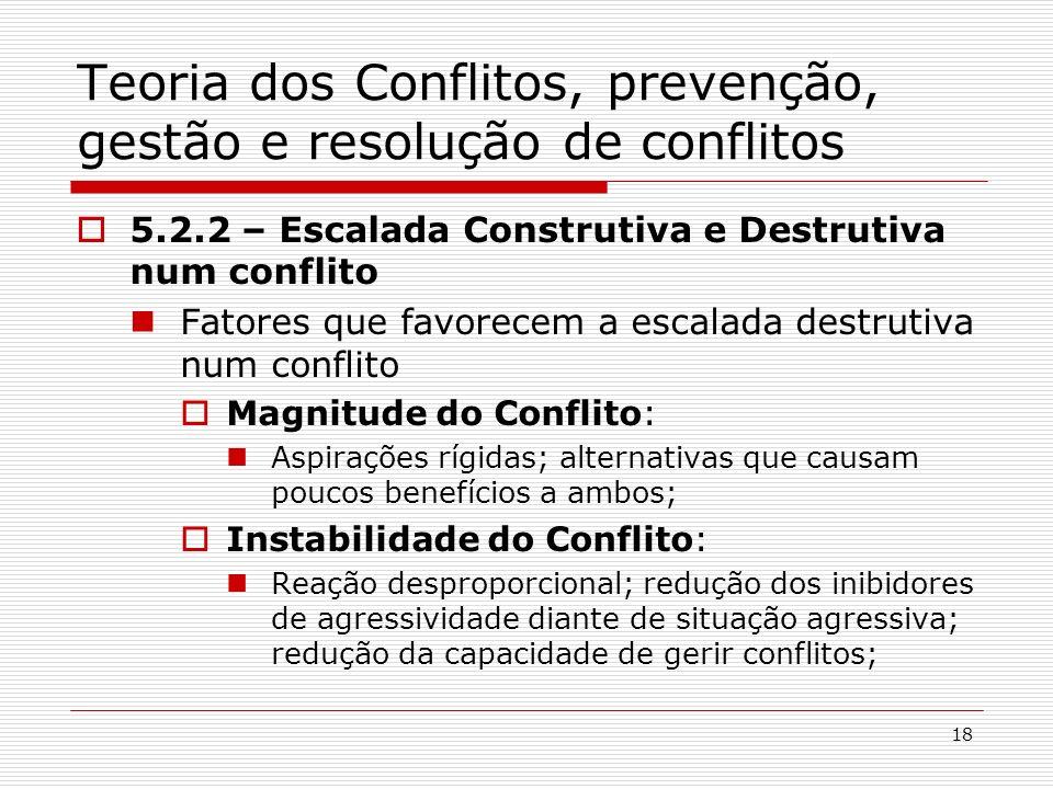 18 Teoria dos Conflitos, prevenção, gestão e resolução de conflitos 5.2.2 – Escalada Construtiva e Destrutiva num conflito Fatores que favorecem a esc